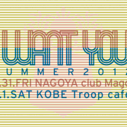 I WANT YOU 2012.08.31 fri. at Mago , Nagoya.09.01 sat. at Troop cafe , Kobe !!