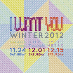 I WANT YOU Winter 2012 ツアー情報2012.11.24 sat. Nagoya, 12.01 sat. Kobe, 12.15 sat. Kyoto