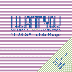 2012.11.24 sat. I WANT YOU at club MAGO , Nagoya
