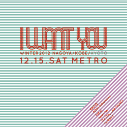 2012.12.15 sat. I WANT YOU × post or dry?at METRO , Kyoto
