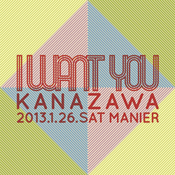 2013.01.26 sat. I WANT YOU at MANIER , Kanazawa