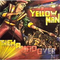 Them A Mad Over Me : Yellowman